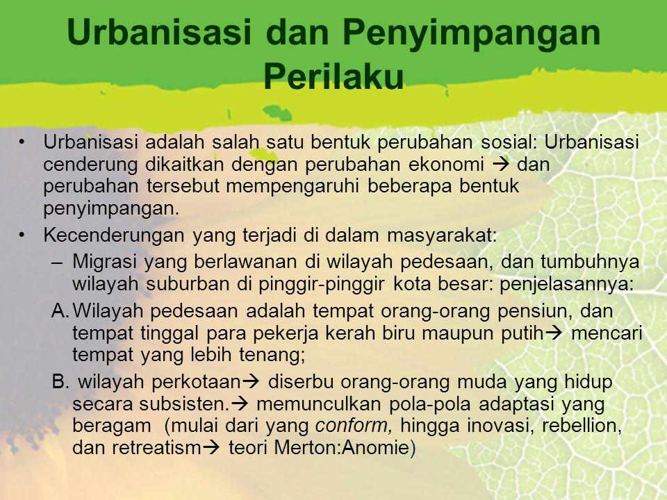 Urbanisasi dan Penyimpangan Perilaku Urbanisasi adalah salah satu bentuk perubahan sosial: Urbanisasi cenderung dikaitkan dengan perubahan ekonomi  d