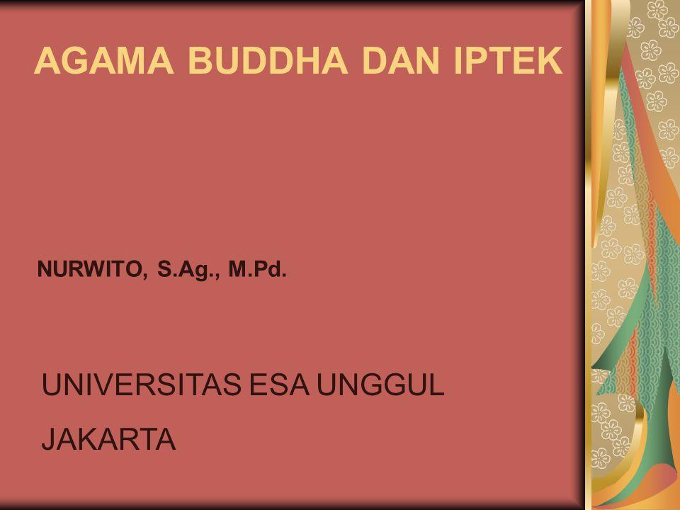 AGAMA BUDDHA DAN IPTEK NURWITO, S.Ag., M.Pd. UNIVERSITAS ESA UNGGUL JAKARTA