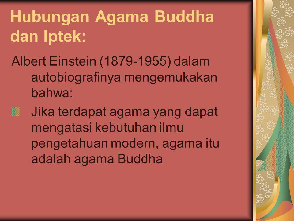 Hubungan Agama Buddha dan Iptek: Albert Einstein (1879-1955) dalam autobiografinya mengemukakan bahwa: Jika terdapat agama yang dapat mengatasi kebutu