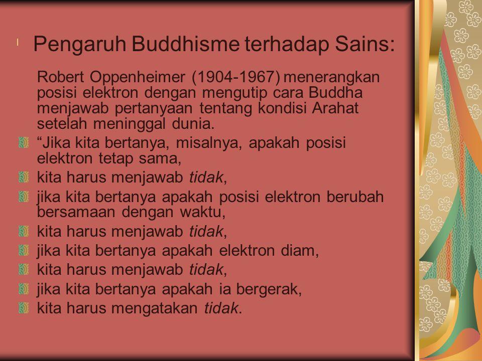 l Robert Oppenheimer (1904-1967) menerangkan posisi elektron dengan mengutip cara Buddha menjawab pertanyaan tentang kondisi Arahat setelah meninggal