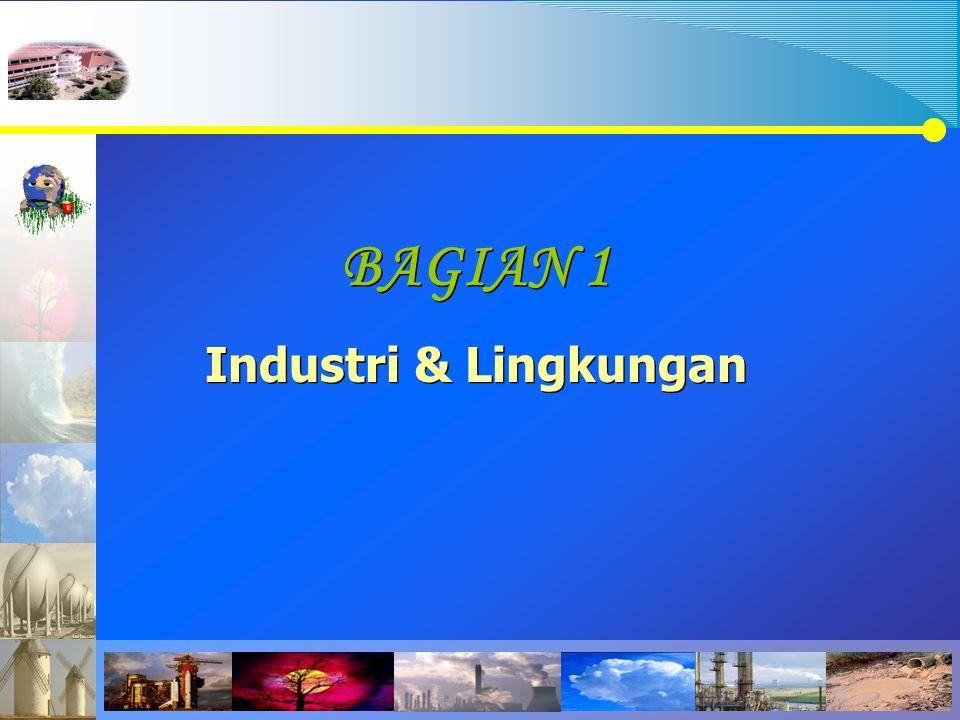 BAGIAN 1 Industri & Lingkungan BAGIAN 1 Industri & Lingkungan