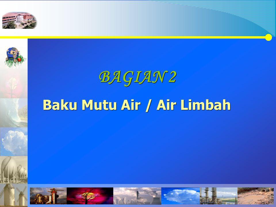 BAGIAN 2 Baku Mutu Air / Air Limbah BAGIAN 2 Baku Mutu Air / Air Limbah