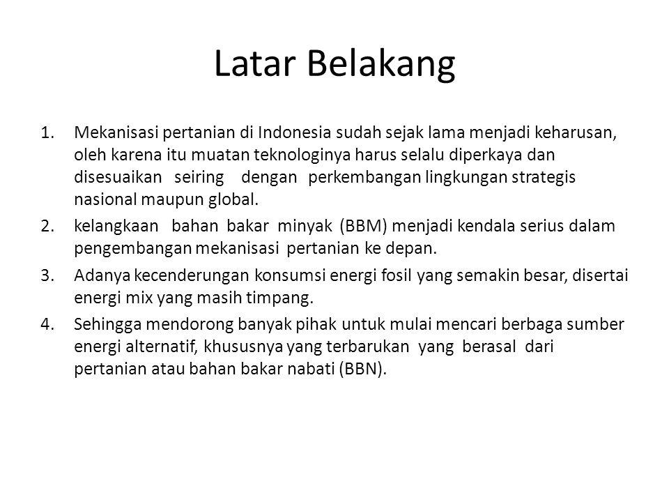 Latar Belakang 1.Mekanisasi pertanian di Indonesia sudah sejak lama menjadi keharusan, oleh karena itu muatan teknologinya harus selalu diperkaya dan