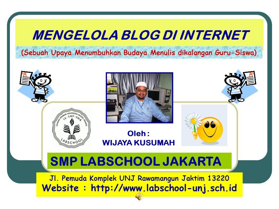 MENGELOLA BLOG DI INTERNET (Sebuah Upaya Menumbuhkan Budaya Menulis dikalangan Guru-Siswa) SMP LABSCHOOL JAKARTA Jl.