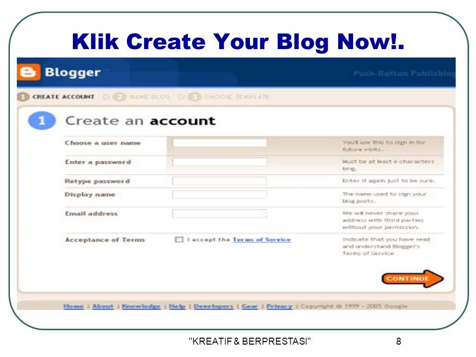 KREATIF & BERPRESTASI 8 Klik Create Your Blog Now!.