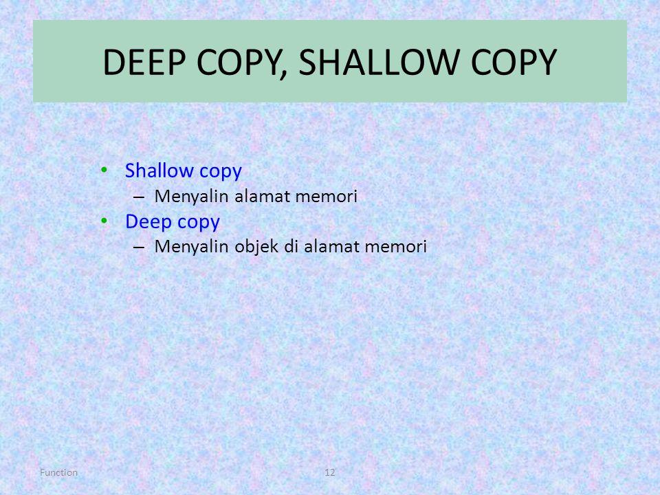 Function12 DEEP COPY, SHALLOW COPY Shallow copy – Menyalin alamat memori Deep copy – Menyalin objek di alamat memori