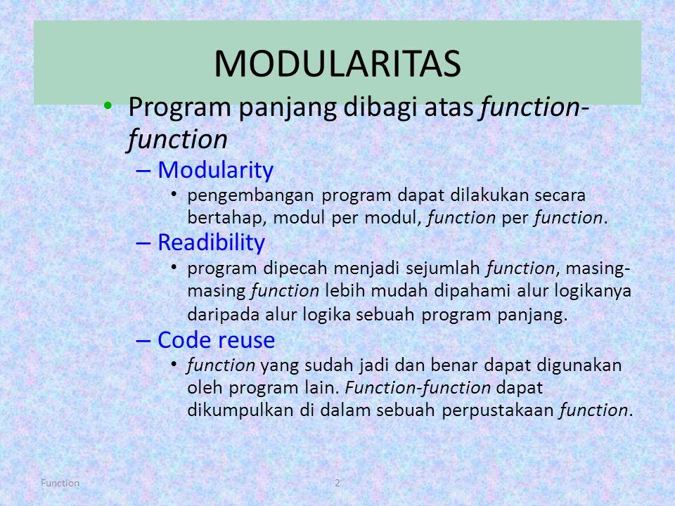 2 MODULARITAS Program panjang dibagi atas function- function – Modularity pengembangan program dapat dilakukan secara bertahap, modul per modul, funct