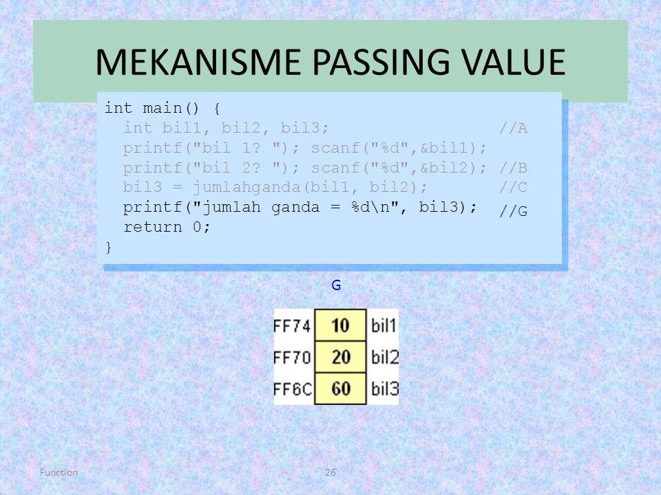Function26 MEKANISME PASSING VALUE int main() { int bil1, bil2, bil3; //A printf(