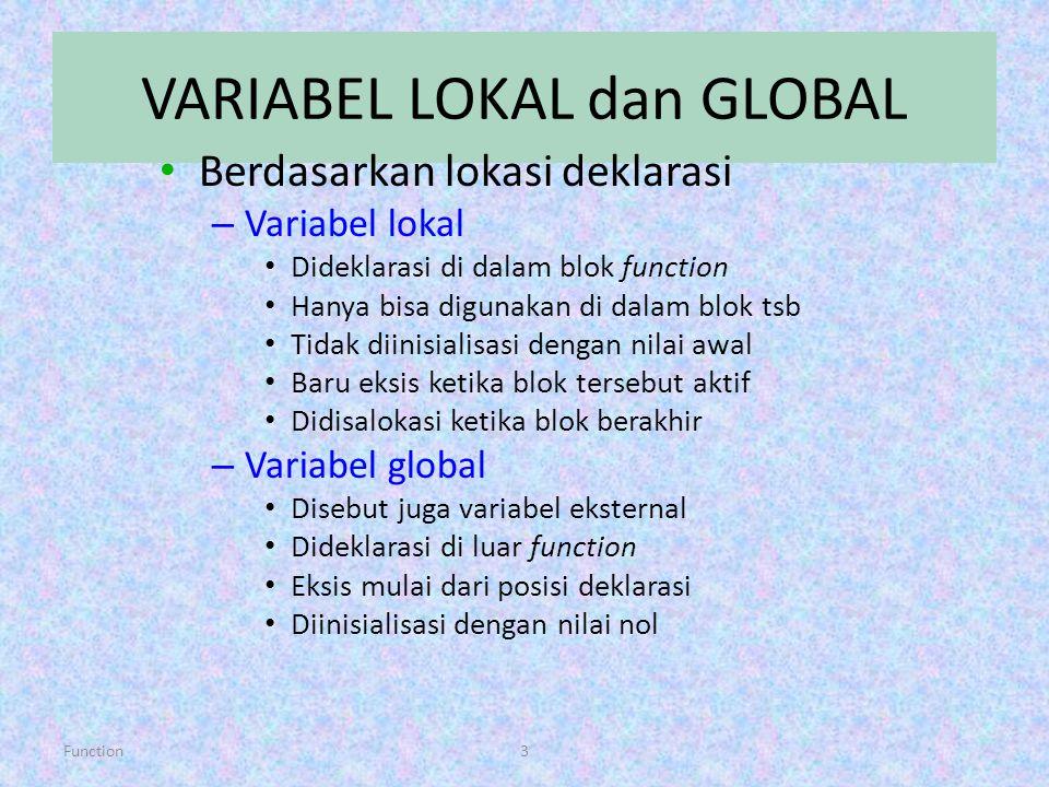 Function3 VARIABEL LOKAL dan GLOBAL Berdasarkan lokasi deklarasi – Variabel lokal Dideklarasi di dalam blok function Hanya bisa digunakan di dalam blo