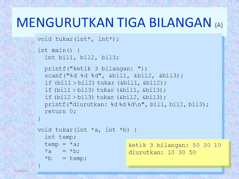 Function38 MENGURUTKAN TIGA BILANGAN (A) void tukar(int*, int*); int main() { int bil1, bil2, bil3; printf(