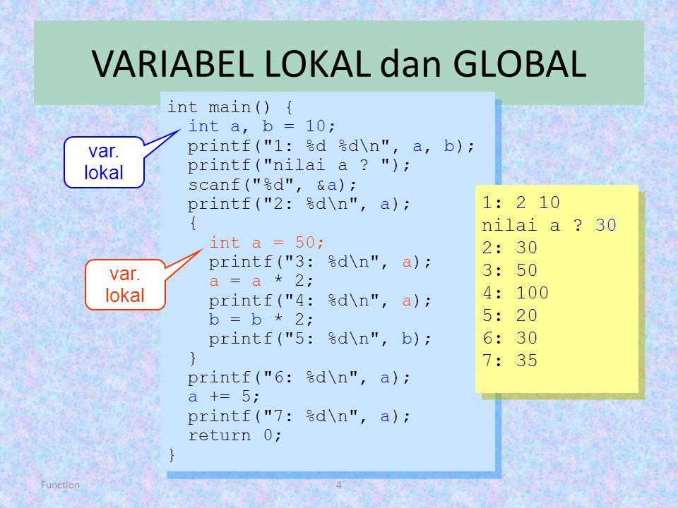 Function4 VARIABEL LOKAL dan GLOBAL int main() { int a, b = 10; printf(