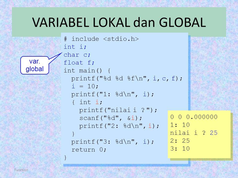 Function5 VARIABEL LOKAL dan GLOBAL # include int i; char c; float f; int main() { printf(