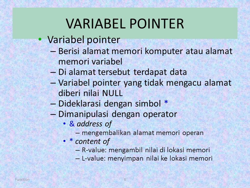 Function6 VARIABEL POINTER Variabel pointer – Berisi alamat memori komputer atau alamat memori variabel – Di alamat tersebut terdapat data – Variabel
