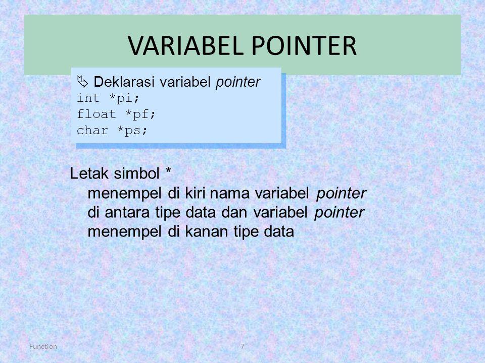 Function7 VARIABEL POINTER  Deklarasi variabel pointer int *pi; float *pf; char *ps;  Deklarasi variabel pointer int *pi; float *pf; char *ps; Letak