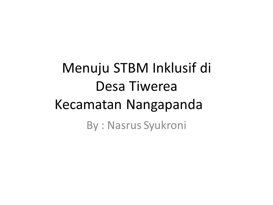 Menuju STBM Inklusif di Desa Tiwerea Kecamatan Nangapanda By : Nasrus Syukroni