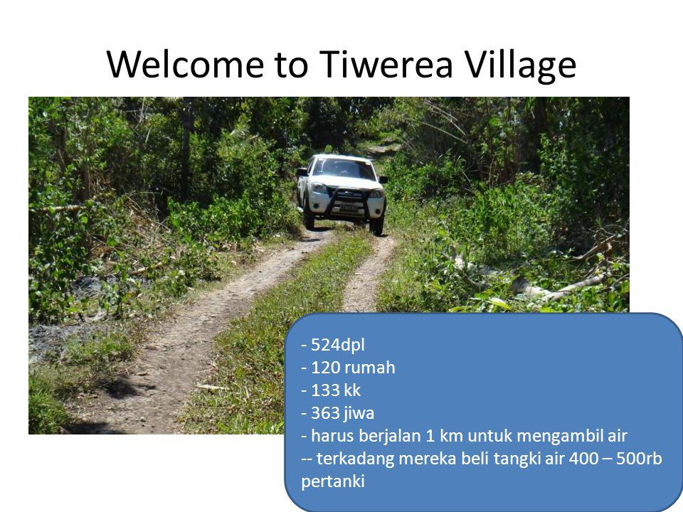 Welcome to Tiwerea Village - 524dpl - 120 rumah - 133 kk - 363 jiwa - harus berjalan 1 km untuk mengambil air -- terkadang mereka beli tangki air 400
