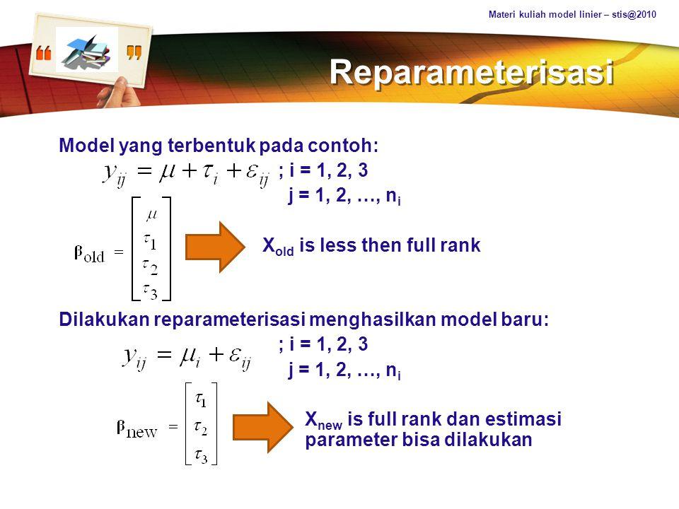 LOGO Reparameterisasi Model yang terbentuk pada contoh: ; i = 1, 2, 3 j = 1, 2, …, n i X old is less then full rank Dilakukan reparameterisasi menghas