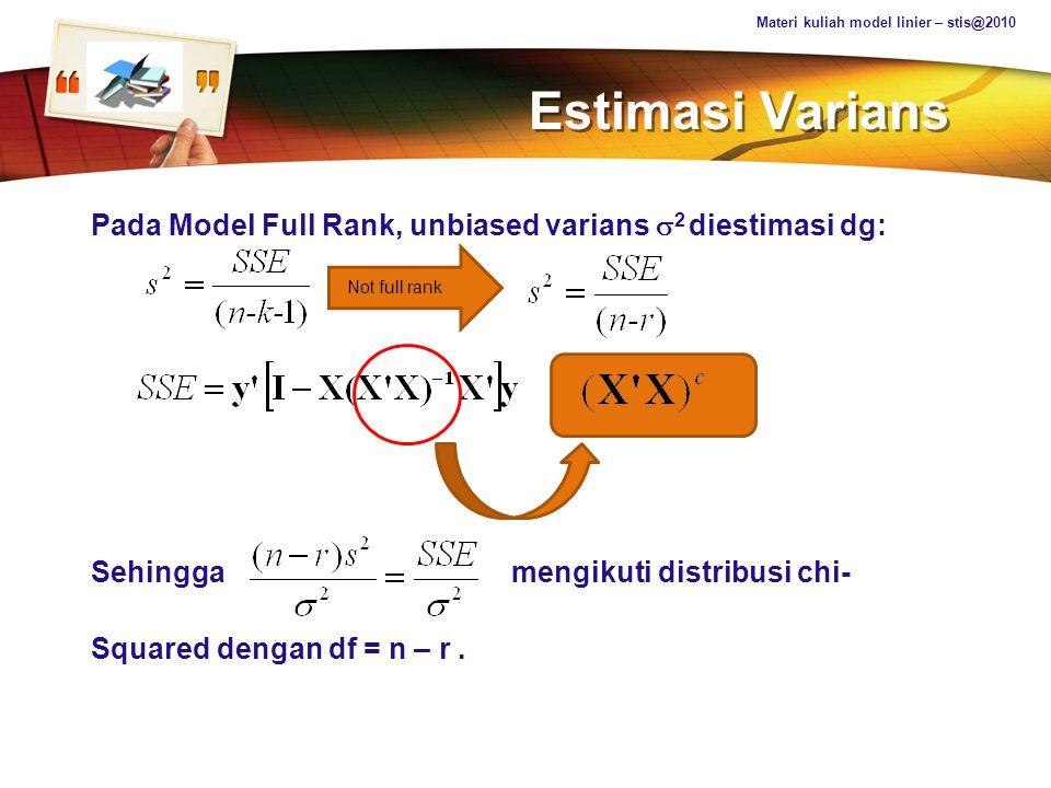 LOGO Estimasi Varians Pada Model Full Rank, unbiased varians  2 diestimasi dg: Sehingga mengikuti distribusi chi- Squared dengan df = n – r. Materi k