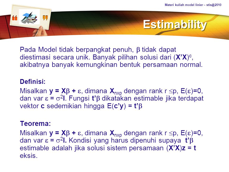 LOGO Estimability Pada Model tidak berpangkat penuh,  tidak dapat diestimasi secara unik. Banyak pilihan solusi dari (X'X) c, akibatnya banyak kemung