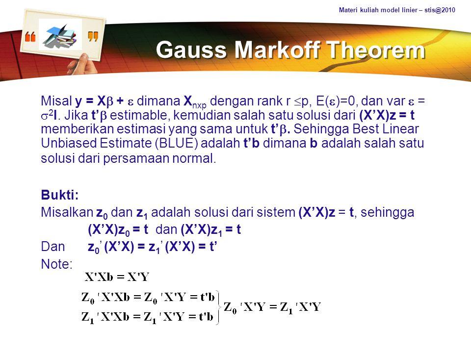LOGO Gauss Markoff Theorem Misal y = X  +  dimana X nxp dengan rank r  p, E(  )=0, dan var  =  2 I. Jika t'  estimable, kemudian salah satu sol