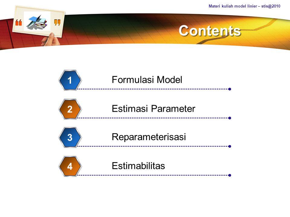 LOGO Materi kuliah model linier – stis@2010 Contents Formulasi Model 1 Estimasi Parameter 2 Reparameterisasi 3 Estimabilitas 4 5