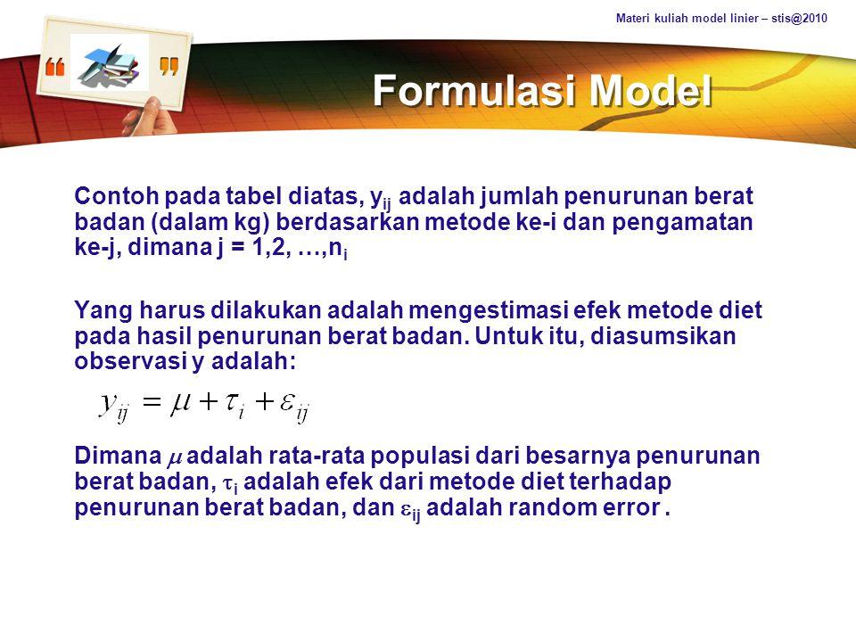 LOGO Formulasi Model Untuk membangun persamaan normal, dapat dituliskan sbb: 4 =  +  1 +  11 6 =  +  1 +  12 4 =  +  1 +  13 8 =  +  2 +  21 12 =  +  2 +  22 7 =  +  3 +  31 Dan akan lebih mudah jika dituliskan dalam bentuk matriks: Dengan Materi kuliah model linier – stis@2010