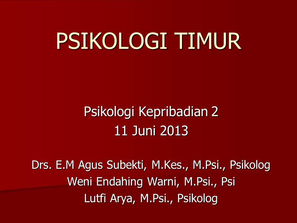 PSIKOLOGI TIMUR Psikologi Kepribadian 2 11 Juni 2013 Drs. E.M Agus Subekti, M.Kes., M.Psi., Psikolog Weni Endahing Warni, M.Psi., Psi Lutfi Arya, M.Ps