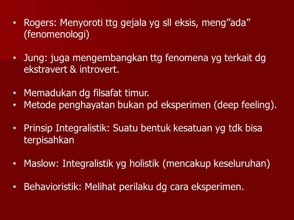 "Rogers: Menyoroti ttg gejala yg sll eksis, meng""ada"" (fenomenologi) Jung: juga mengembangkan ttg fenomena yg terkait dg ekstravert & introvert. Memadu"