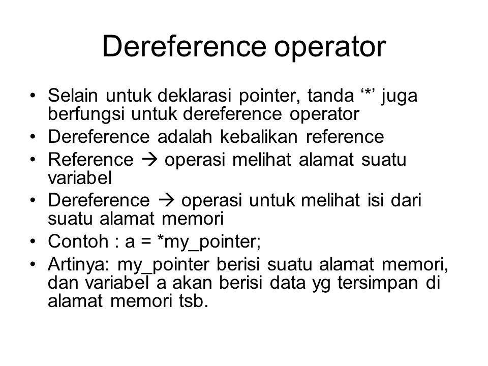 Dereference operator Selain untuk deklarasi pointer, tanda '*' juga berfungsi untuk dereference operator Dereference adalah kebalikan reference Refere