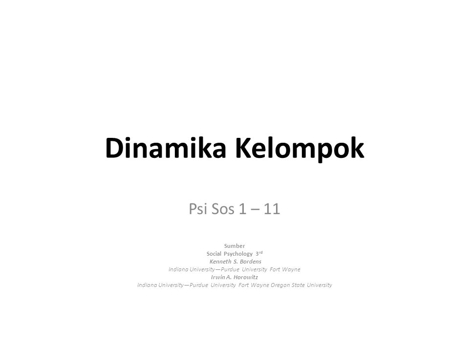 Dinamika Kelompok Psi Sos 1 – 11 Sumber Social Psychology 3 rd Kenneth S. Bordens Indiana University—Purdue University Fort Wayne Irwin A. Horowitz In
