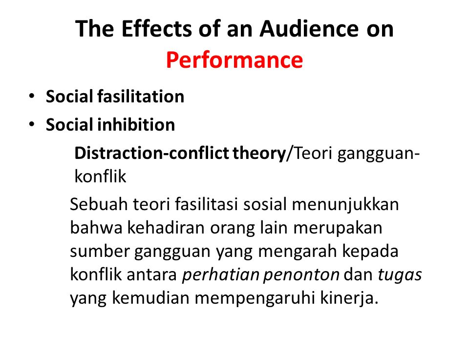 The Effects of an Audience on Performance Social fasilitation Social inhibition Distraction-conflict theory/Teori gangguan- konflik Sebuah teori fasil