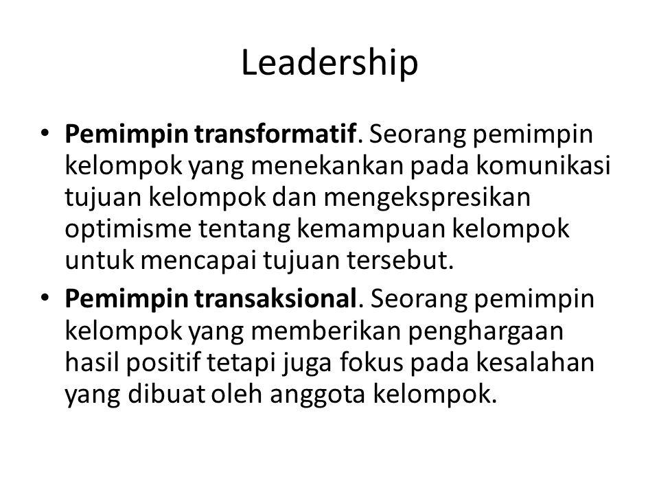 Leadership Pemimpin transformatif. Seorang pemimpin kelompok yang menekankan pada komunikasi tujuan kelompok dan mengekspresikan optimisme tentang kem
