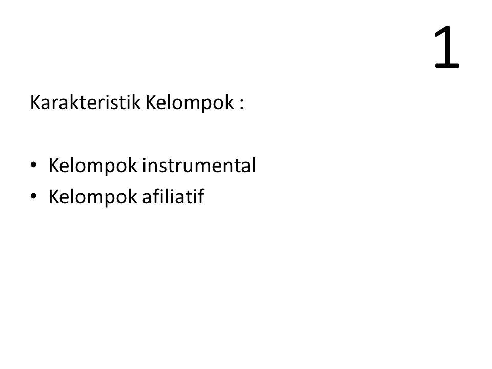1 Kelompok Instrumental, terbentuk untuk melakukan beberapa tugas atau mencapai beberapa tujuan tertentu.