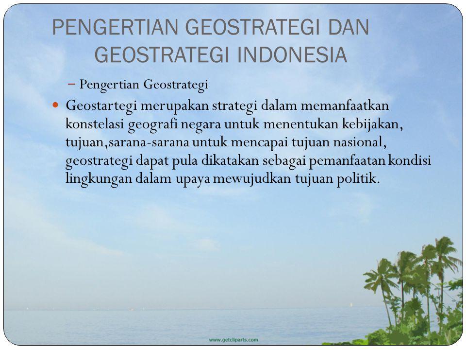 PENGERTIAN GEOSTRATEGI DAN GEOSTRATEGI INDONESIA – Pengertian Geostrategi Geostartegi merupakan strategi dalam memanfaatkan konstelasi geografi negara