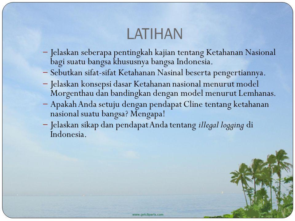 LATIHAN – Jelaskan seberapa pentingkah kajian tentang Ketahanan Nasional bagi suatu bangsa khususnya bangsa Indonesia. – Sebutkan sifat-sifat Ketahana