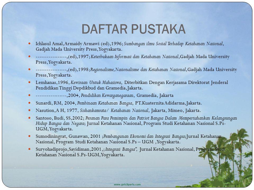 DAFTAR PUSTAKA Ichlasul Amal,Armaidy Armawi (ed),1996; Sumbangan ilmu Sosial Terhadap Ketahanan Nasional, Gadjah Mada University Press,Yogyakarta. ---