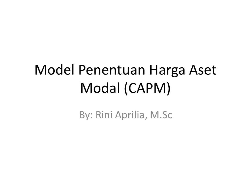 Model Penentuan Harga Aset Modal (CAPM) By: Rini Aprilia, M.Sc