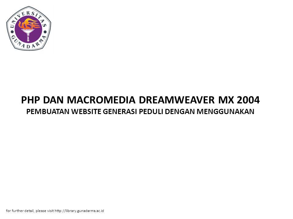 PHP DAN MACROMEDIA DREAMWEAVER MX 2004 PEMBUATAN WEBSITE GENERASI PEDULI DENGAN MENGGUNAKAN for further detail, please visit http://library.gunadarma.ac.id