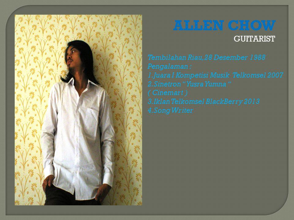 """ALLEN CHOW GUITARIST Tembilahan Riau,28 Desember 1988 Pengalaman : 1.Juara I Kompetisi Musik Telkomsel 2007 2.Sinetron """" Yusra Yumna """" ( Cinemart ) 3."""