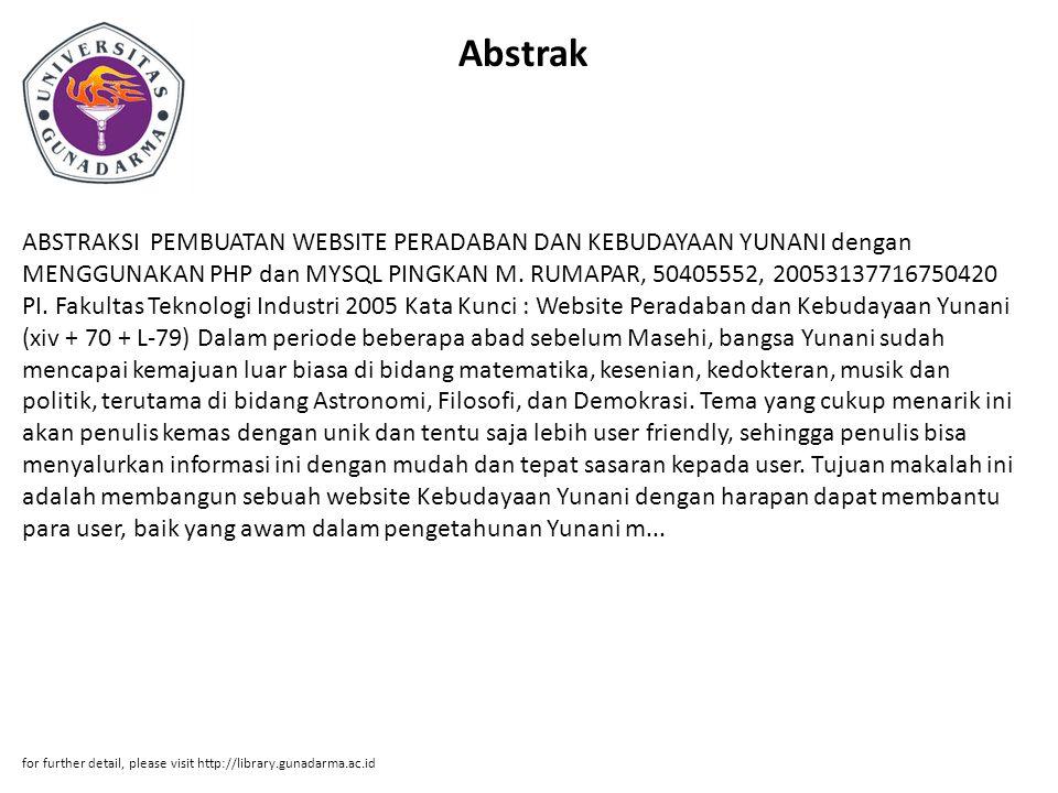Abstrak ABSTRAKSI PEMBUATAN WEBSITE PERADABAN DAN KEBUDAYAAN YUNANI dengan MENGGUNAKAN PHP dan MYSQL PINGKAN M. RUMAPAR, 50405552, 20053137716750420 P