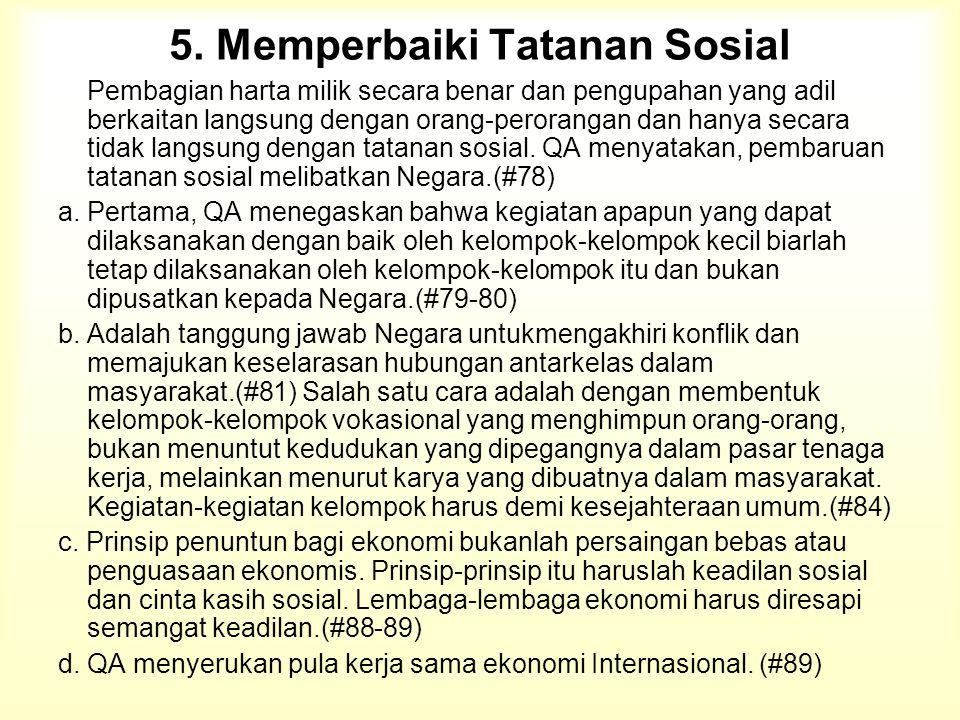 5. Memperbaiki Tatanan Sosial Pembagian harta milik secara benar dan pengupahan yang adil berkaitan langsung dengan orang-perorangan dan hanya secara