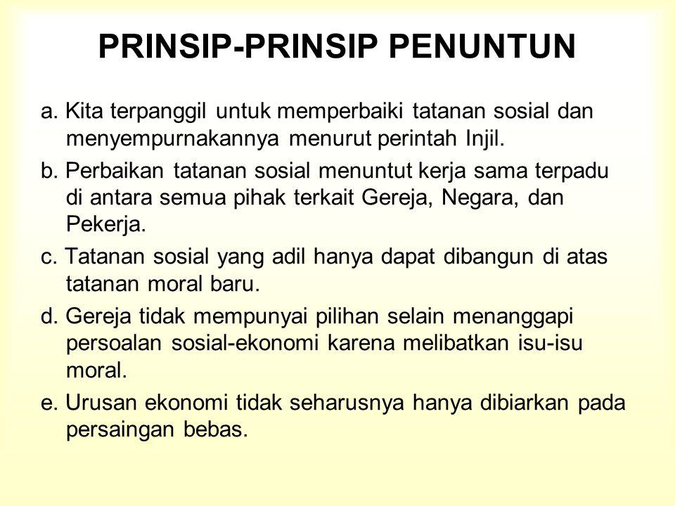 PRINSIP-PRINSIP PENUNTUN a. Kita terpanggil untuk memperbaiki tatanan sosial dan menyempurnakannya menurut perintah Injil. b. Perbaikan tatanan sosial