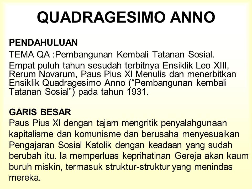QUADRAGESIMO ANNO PENDAHULUAN TEMA QA :Pembangunan Kembali Tatanan Sosial. Empat puluh tahun sesudah terbitnya Ensiklik Leo XIII, Rerum Novarum, Paus