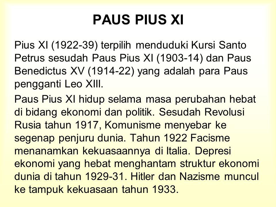 PAUS PIUS XI Pius XI (1922-39) terpilih menduduki Kursi Santo Petrus sesudah Paus Pius XI (1903-14) dan Paus Benedictus XV (1914-22) yang adalah para