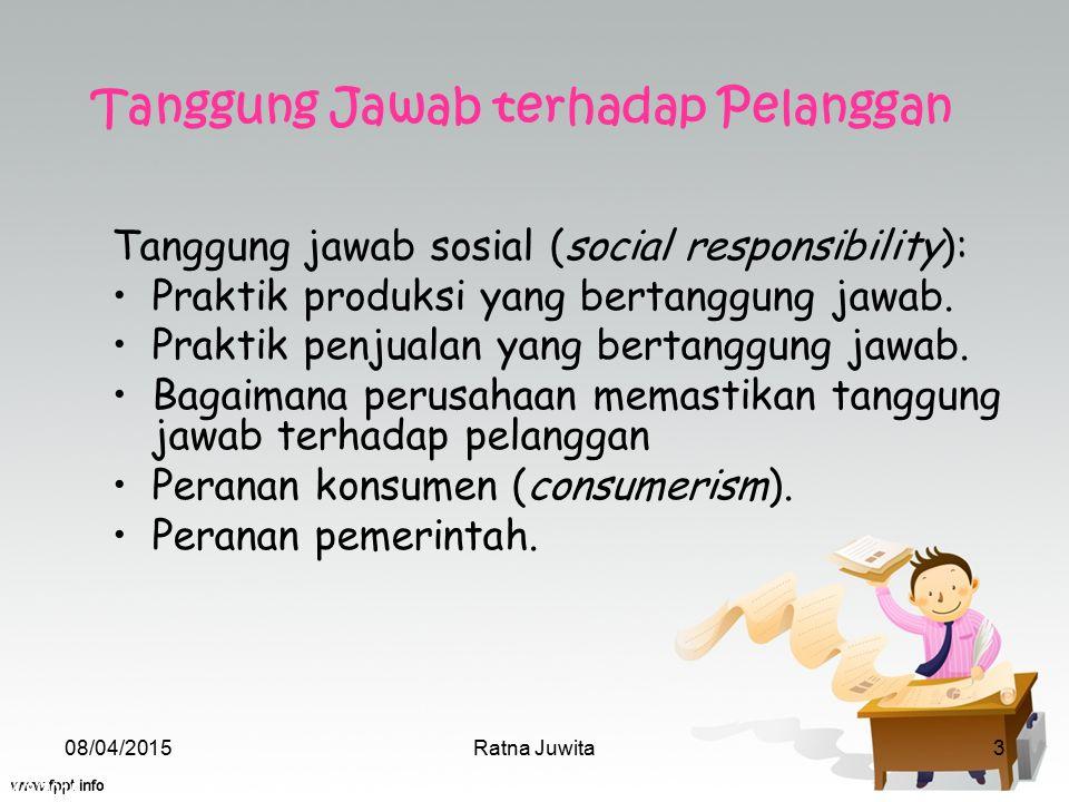 4/8/2015 Ratna Juwita3 Tanggung Jawab terhadap Pelanggan Tanggung jawab sosial (social responsibility): Praktik produksi yang bertanggung jawab. Prakt