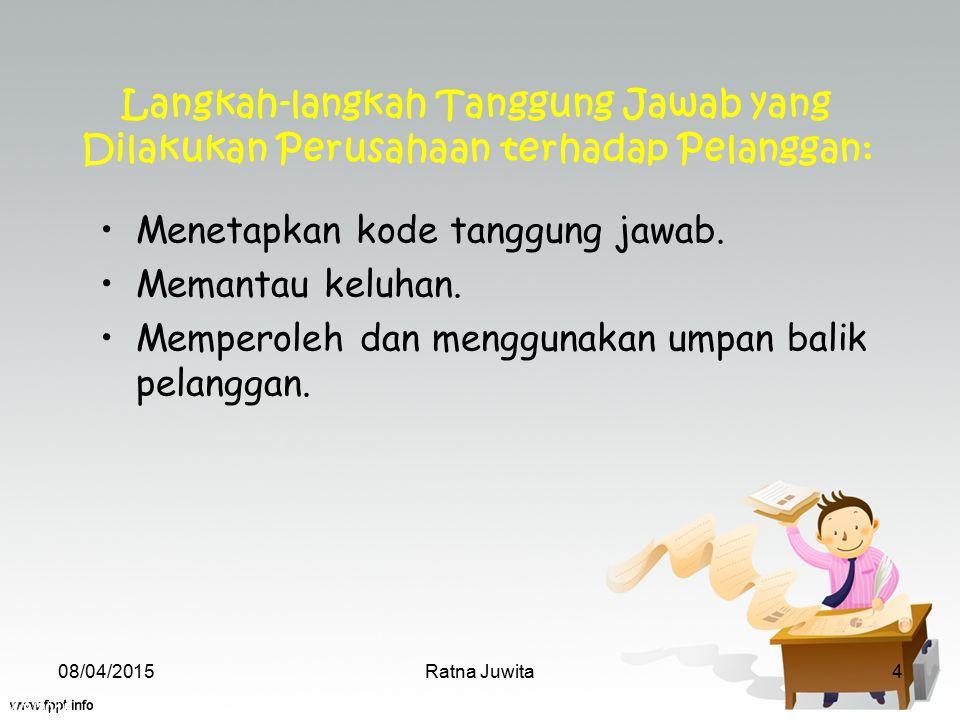 4/8/2015 Ratna Juwita4 Menetapkan kode tanggung jawab. Memantau keluhan. Memperoleh dan menggunakan umpan balik pelanggan. Langkah-langkah Tanggung Ja