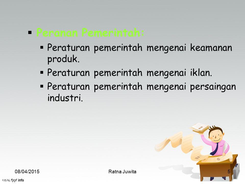 4/8/2015 Ratna Juwita5  Peranan Pemerintah:  Peraturan pemerintah mengenai keamanan produk.  Peraturan pemerintah mengenai iklan.  Peraturan pemer