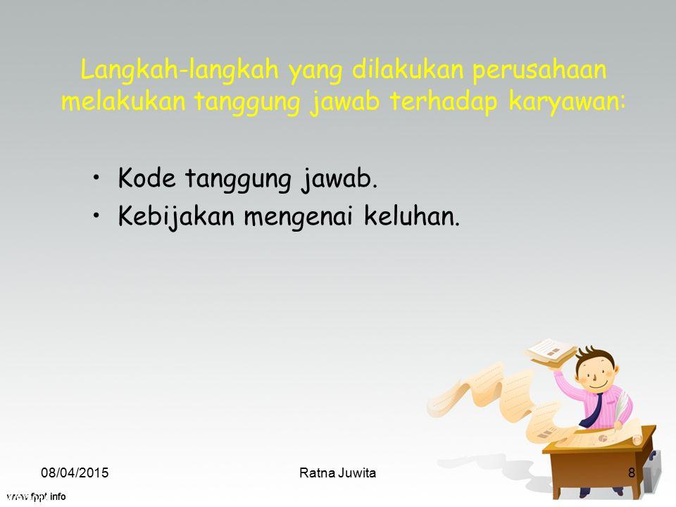 4/8/2015 Ratna Juwita8 Kode tanggung jawab. Kebijakan mengenai keluhan. Langkah-langkah yang dilakukan perusahaan melakukan tanggung jawab terhadap ka