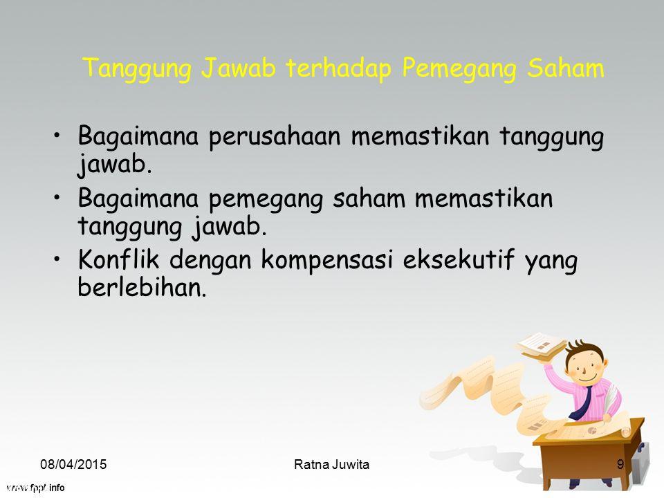 4/8/2015 Ratna Juwita9 Tanggung Jawab terhadap Pemegang Saham Bagaimana perusahaan memastikan tanggung jawab. Bagaimana pemegang saham memastikan tang