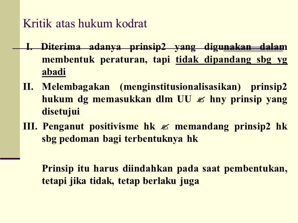 Kritik atas hukum kodrat I. Diterima adanya prinsip2 yang digunakan dalam membentuk peraturan, tapi tidak dipandang sbg yg abadi II.Melembagakan (meng